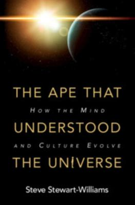 The Ape That Understood the Universe - How the Mind and Culture Evolve