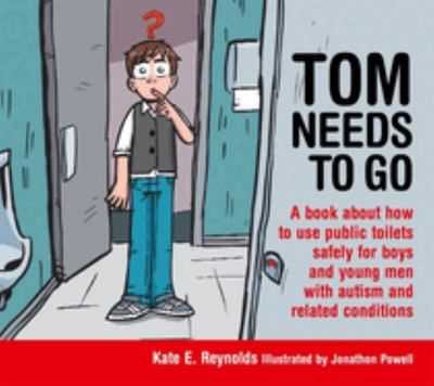 Tom Needs to Go - A Book about How to Use Public Toilets Safely for Boys and Young Men with Autism and Related Conditions