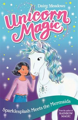 Sparklesplash Meets the Mermaids (#4 Unicorn Magic)