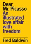 Dear Mr. Picasso - An Illustrated Love Affair with Freedom