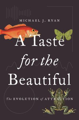 A Taste for the Beautiful - The Evolution of Attraction
