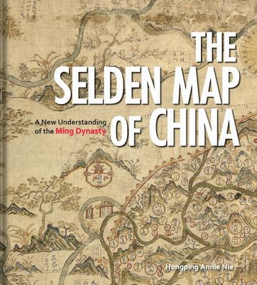 The Selden Map of China - A New Understanding of the Ming Dynasty