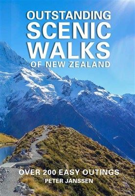 Outstanding Scenic Walks of New Zealand. Over 200 Easy Outings