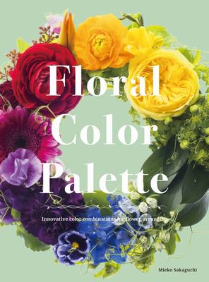 Floral Color Palette - Innovative Color Combinations for Flower Arranging