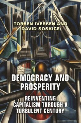 Democracy and Prosperity - The Reinvention of Capitalism in a Turbulent Century