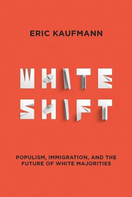 Whiteshift - Populism, Immigration, and the Future of White Majorities