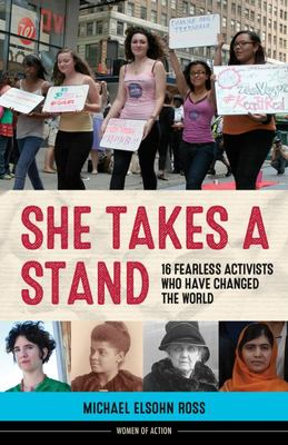 She Takes a Stand - 16 Fearless Activists Who Have Changed the World