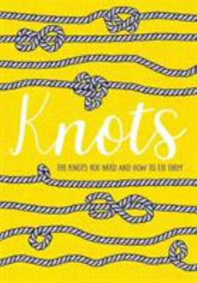 Knots : The Knots You Need and How to Tie Them