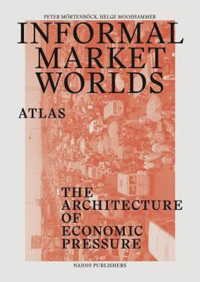 Informal Market Worlds: Atlas - The Architecture of Economic Pressure