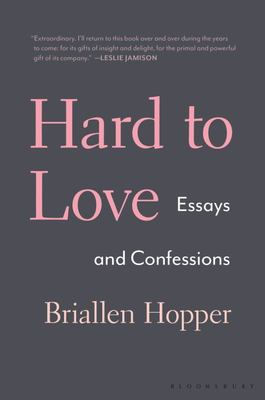 Hard to Love - Essays and Confessions