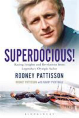 Superdocious! - Racing Insights and Revelations from Legendary Olympic Sailor Rodney Pattisson