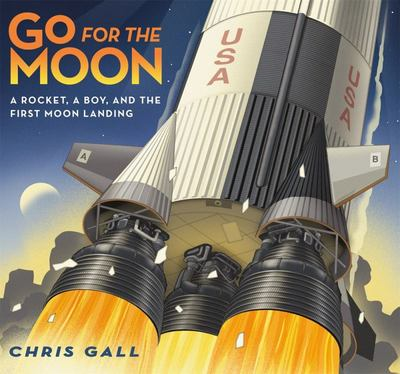 Go for the Moon - A Rocket, a Boy, and the First Moon Landing