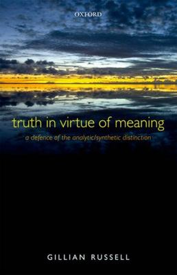 Truth in Virtue of Meaning - A Defence of the Analytic/Synthetic Distinction