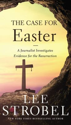 The Case for Easter - A Journalist Investigates Evidence for the Resurrection