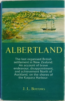Albertland the Last Organised British Settlement in New Zealand