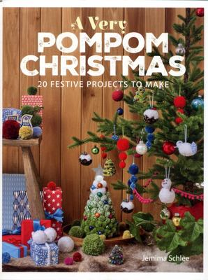 A Very Pompom Christmas: 20 Festive PomPom Projects to Make