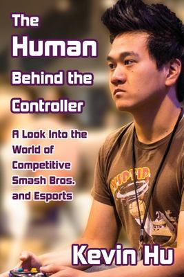 The Human Behind the Controller - A Look into the World of Competitive Smash Bros. and Esports