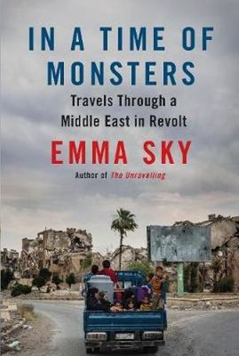 In a Time of Monsters - Travels Through a Middle East in Revolt