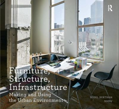 Furniture, Structure, Infrastructure - Making and Using the Urban Environment