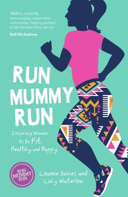 Run Mummy Run : Inspiring Women to Be Fit, Healthy and Happy