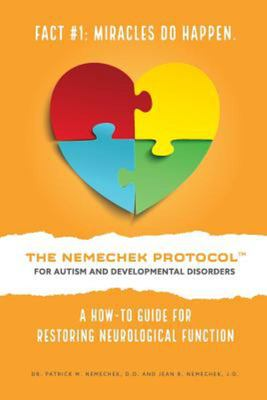 The Nemechek Protocol for Autism and Developmental Disorders - A How-To Guide for Restoring Neurological Function