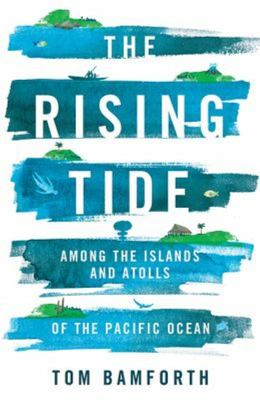The Rising Tide - The Tiny Pacific Nations at the Forefront of Global Change
