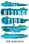 The Rising Tide: Among the Islands and Atolls of the Pacific Ocean