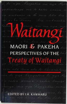 Waitangi: Maori and Pakeha Perspectives on the Treaty of Waitangi