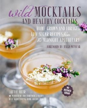 Wild Mocktails and Healthy CocktailsHome-grown and foraged low-sugar recipes from the Midnight Apothecary