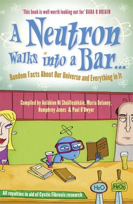 A Neutron Walks into a Bar... Random Facts About Our Universe and Everything in it