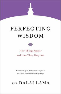 Perfecting Wisdom - How Things Appear and How They Truly Are