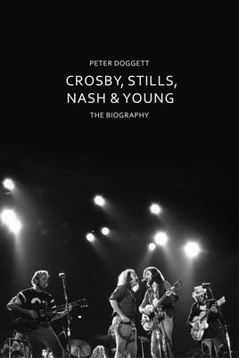 Crosby, Stills, Nash and Young - The Biography