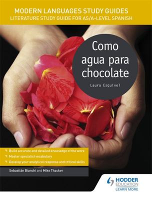 Modern Languages Study Guides: Como Agua para Chocolate - Literature Study Guide for AS/a-Level Spanish