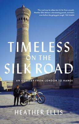 Timeless on the Silk Road - An Odyssey from London to Hanoi