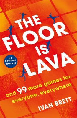 The Floor Is Lava - And 99 More Games for Everyone, Everywhere