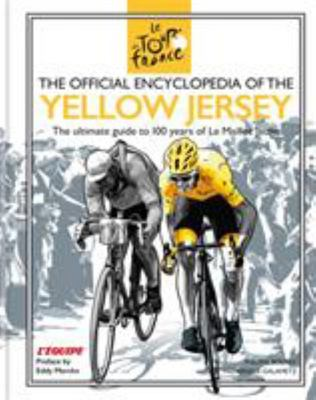 The Official Encyclopedia of the Yellow Jersey - 100 Years of the Yellow Jersey