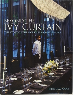 Beyond the Ivy Curtain The Story of The Northern Club 1869-2009