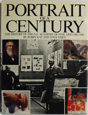 Portrait Of A Century The History Of The N.Z. Academy Of Fine Arts 1882-1982