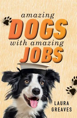 Amazing Dogs with Amazing Jobs (Junior Edition)