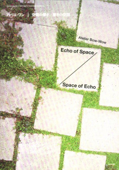 Atelier Bow-Wow - Echo Of Space/space Of Echo