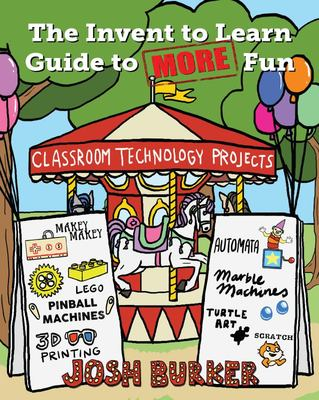 The Invent to Learn Guide to More Fun - Classroom Technology Projects