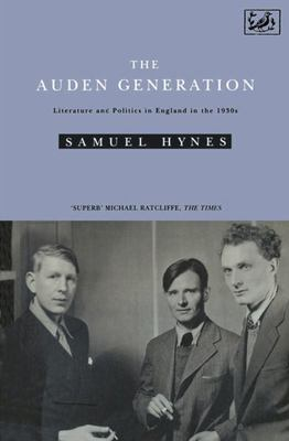 The Auden Generation - Literature and Politics in England in the 1930s