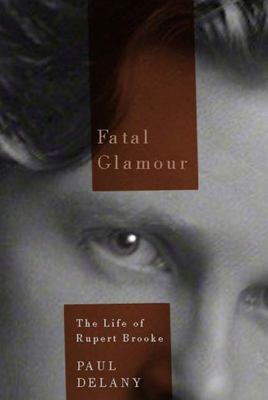Fatal Glamour - The Life of Rupert Brooke