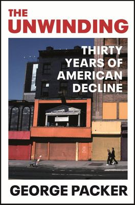 The Unwinding - Thirty Years of American Decline