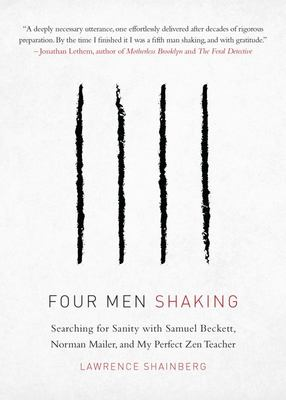 Four Men Shaking - Searching for Sanity with Samuel Beckett, Norman Mailer, and My Perfect Zen Teacher