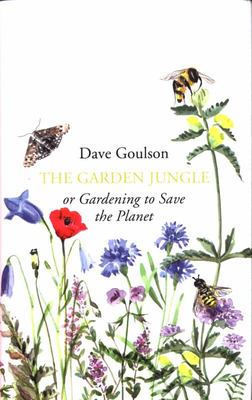 The Garden Jungle - Or Gardening to Save the Planet
