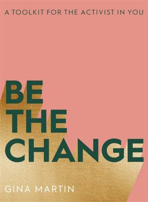 Be the Change: A Toolkit for the Activist in You