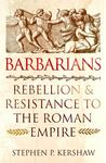 Barbarians - Rebellion and Resistance to the Roman Empire