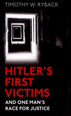 Hitler's First Victims and One Man's Race for Justice