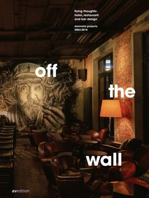 Off the Wall - Flying Thoughts: Hotel, Restaurant and Bar Design. Dreimeta 2003-2018